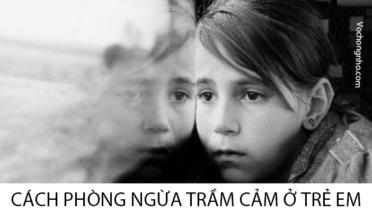 Cách phòng ngừa trầm cảm ở trẻ em